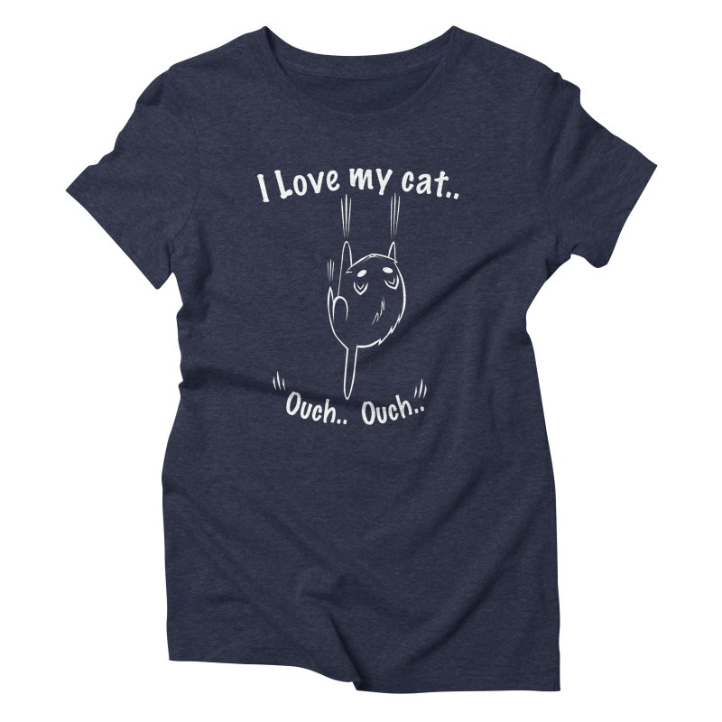 I LOVE MY CAT.. OUCH.. Women's Triblend T-shirt by POP COLOR BOT