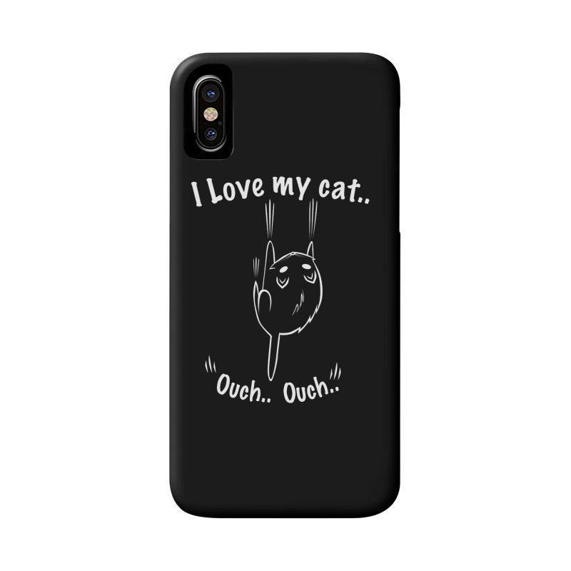 I LOVE MY CAT.. OUCH.. Accessories Phone Case by POP COLOR BOT