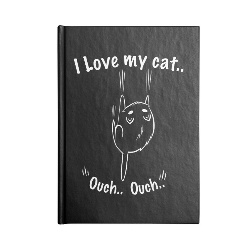 I LOVE MY CAT.. OUCH.. Accessories Notebook by POP COLOR BOT
