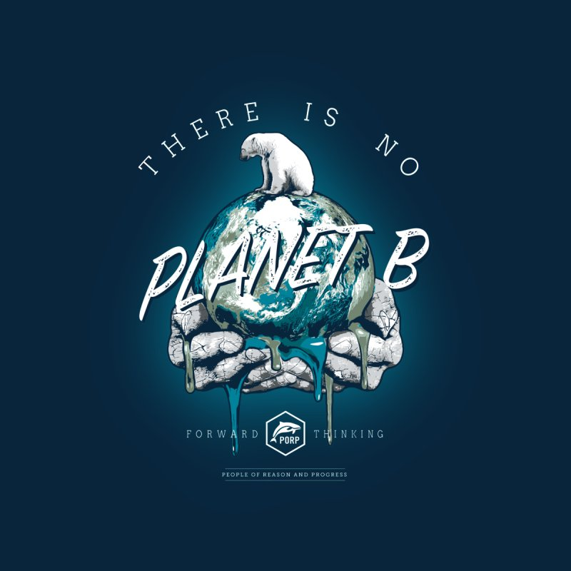 There is no PLANET B by PORPMerch's Artist Shop