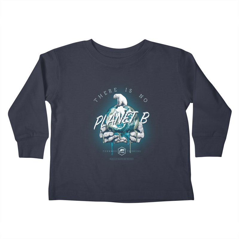 There is no PLANET B Kids Toddler Longsleeve T-Shirt by PORPMerch's Artist Shop
