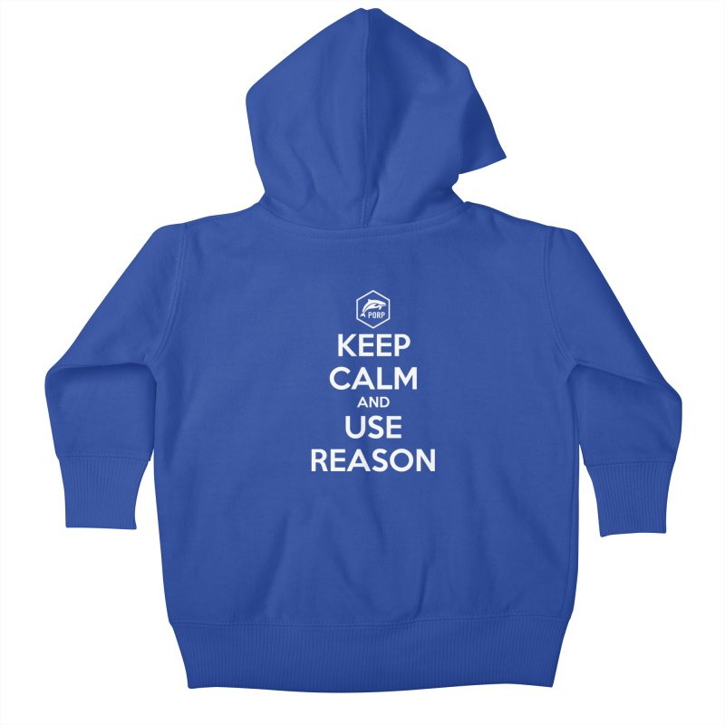 Keep Calm and Use Reason Kids Baby Zip-Up Hoody by PORPMerch's Artist Shop
