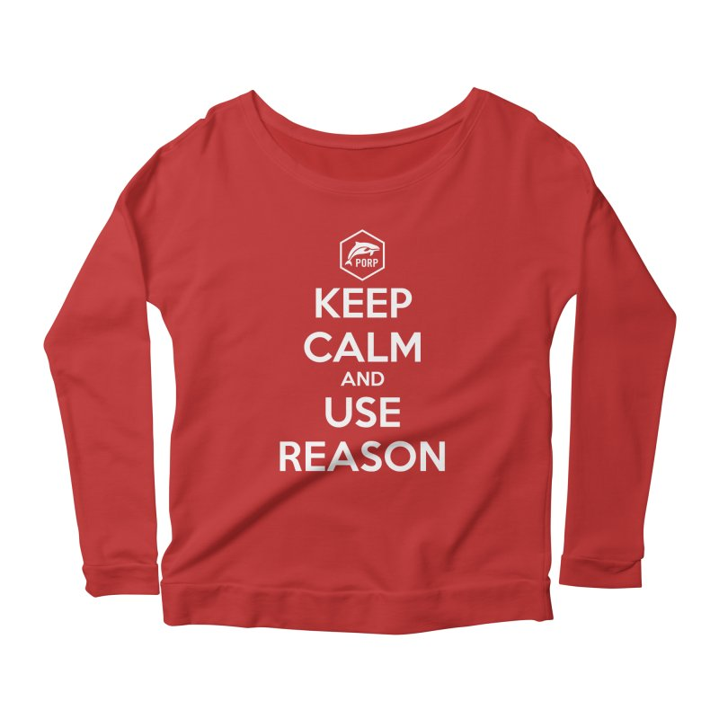 Keep Calm and Use Reason Women's Scoop Neck Longsleeve T-Shirt by PORPMerch's Artist Shop