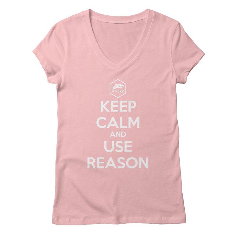Keep Calm and Use Reason Women's Regular V-Neck by PORPMerch's Artist Shop