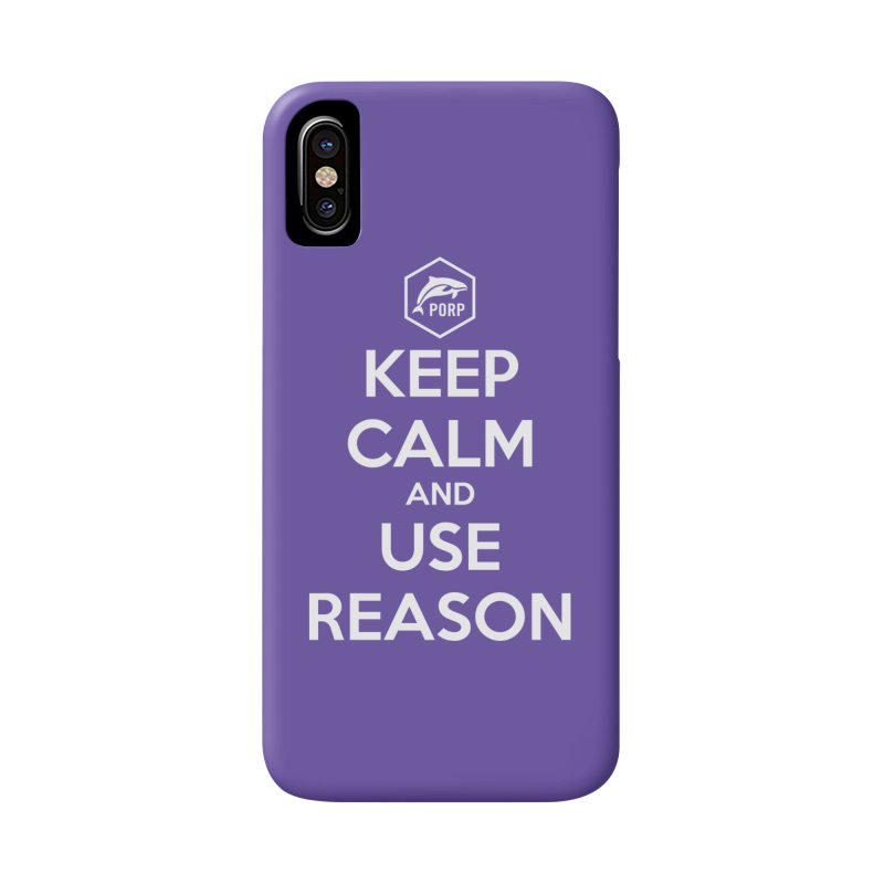 Keep Calm and Use Reason Accessories Phone Case by PORPMerch's Artist Shop