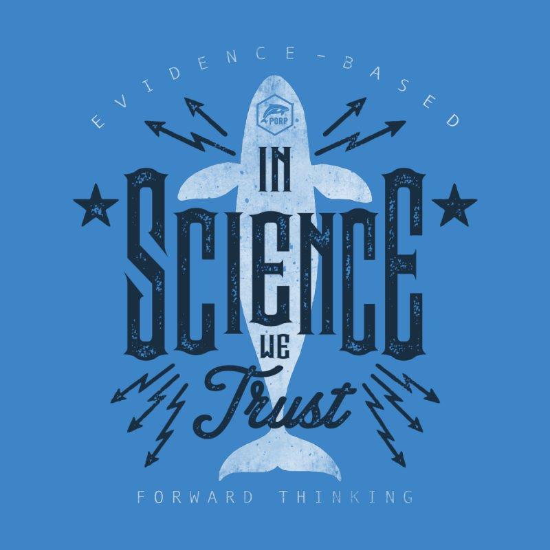 PORP: In Science We Trust by PORP Merch's Artist Shop