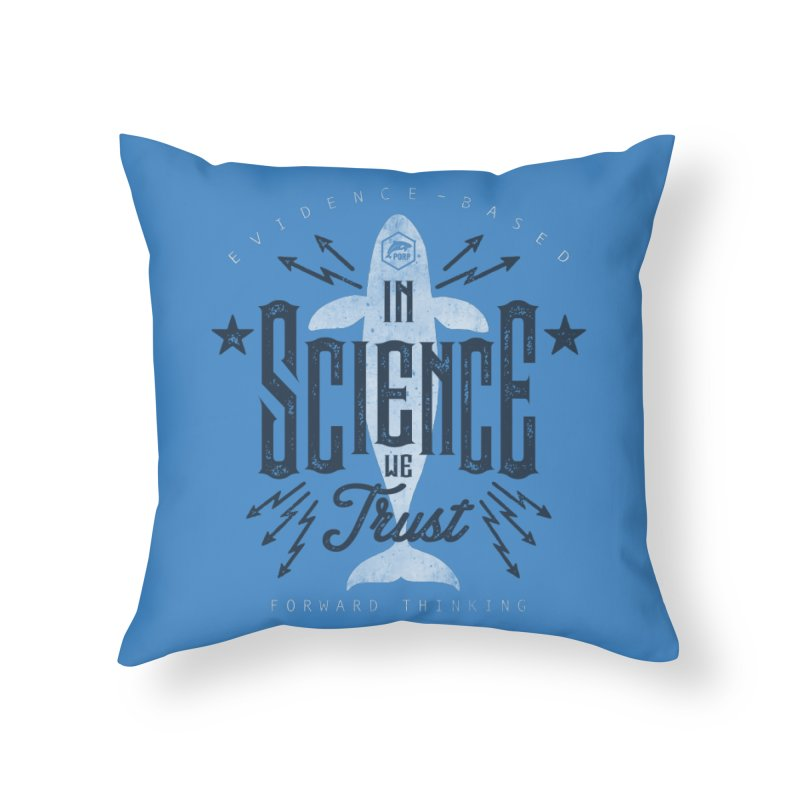 PORP: In Science We Trust Home Throw Pillow by PORPMerch's Artist Shop