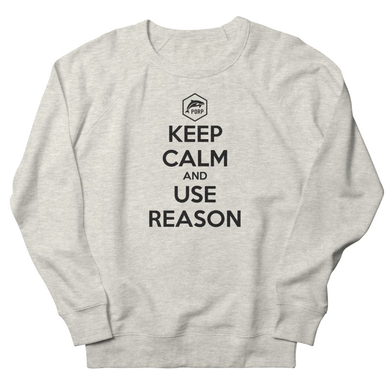 Keep Calm and Use Reason on Lights Men's French Terry Sweatshirt by PORPMerch's Artist Shop