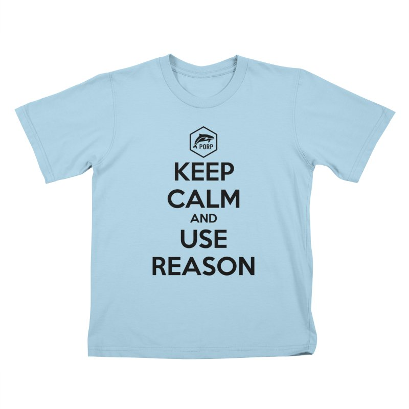 Keep Calm and Use Reason on Lights Kids T-Shirt by PORPMerch's Artist Shop