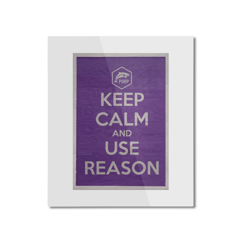 KEEP CALM and USE REASON Vintage Poster Home Mounted Aluminum Print by PORPMerch's Artist Shop
