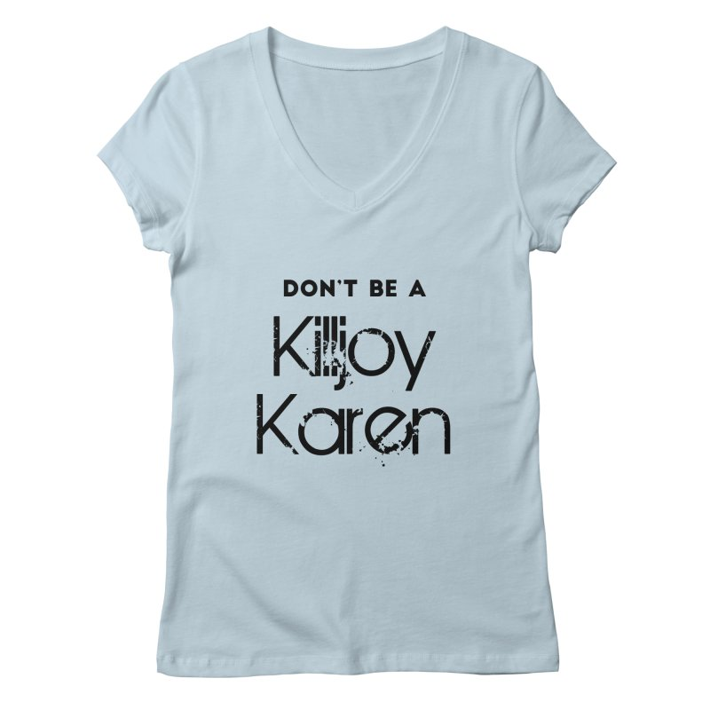 Don't be a Killjoy Karen in Women's Regular V-Neck Baby Blue by