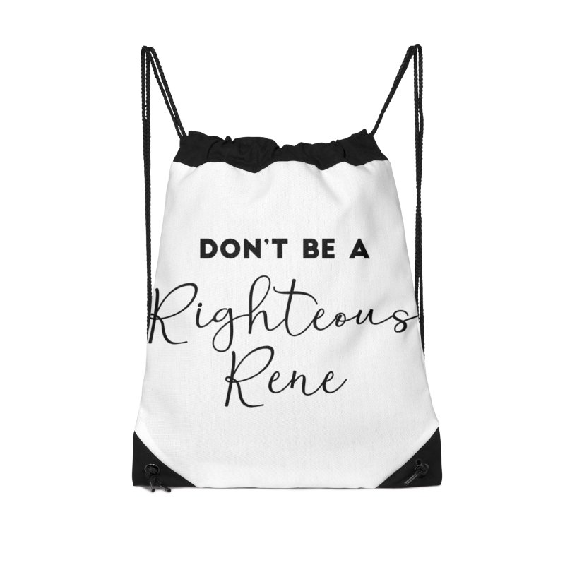 Don't be a Righteous Rene Accessories Drawstring Bag Bag by