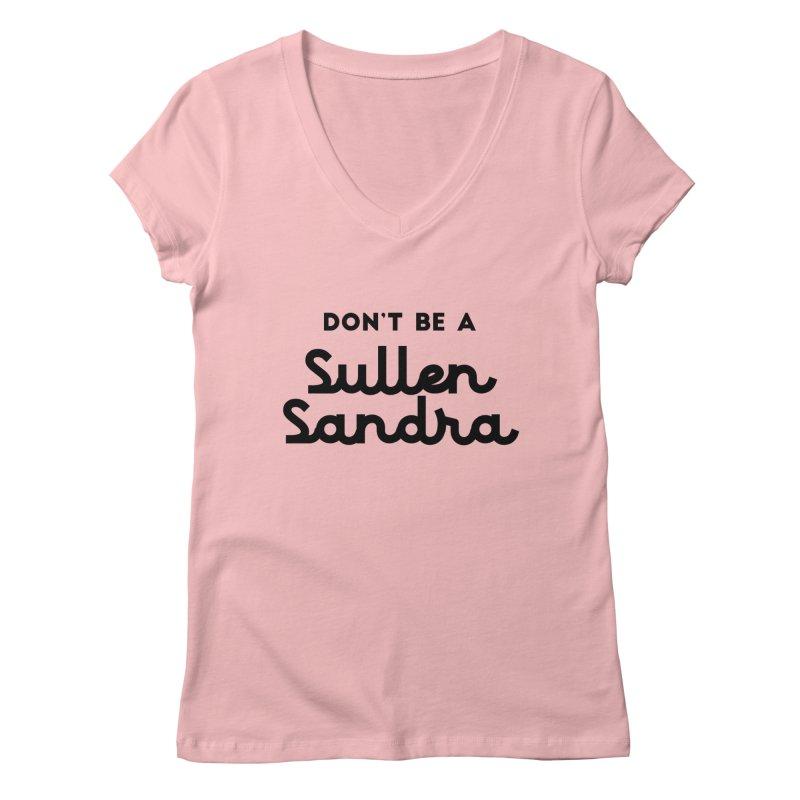 Don't be a Sullen Sandra Women's Regular V-Neck by Pamela Habing's Art
