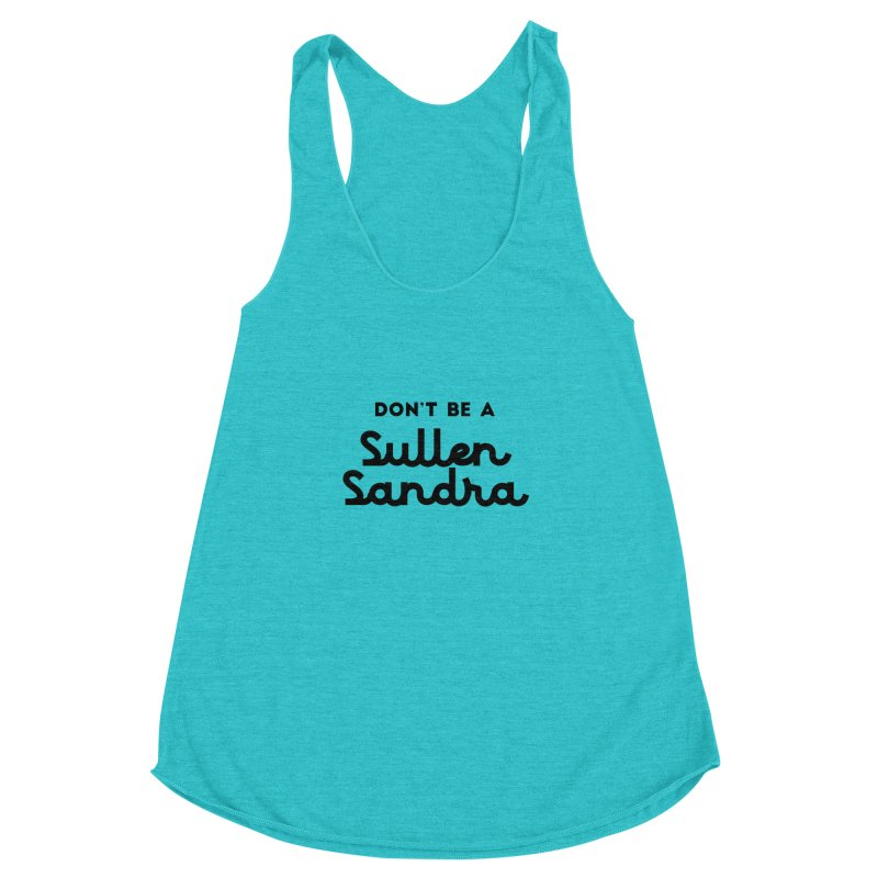 Don't be a Sullen Sandra Women's Racerback Triblend Tank by