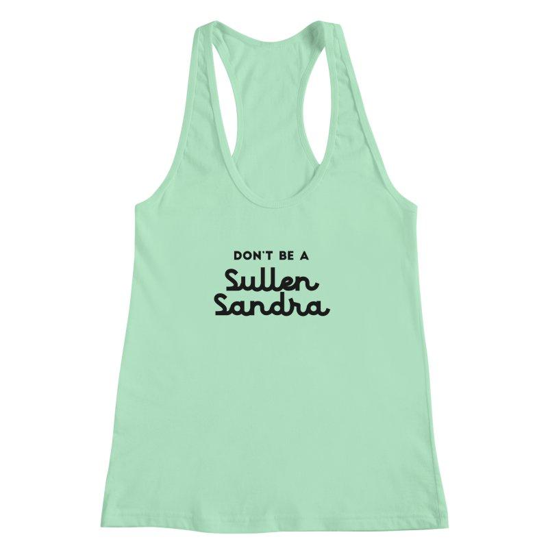 Don't be a Sullen Sandra Women's Racerback Tank by