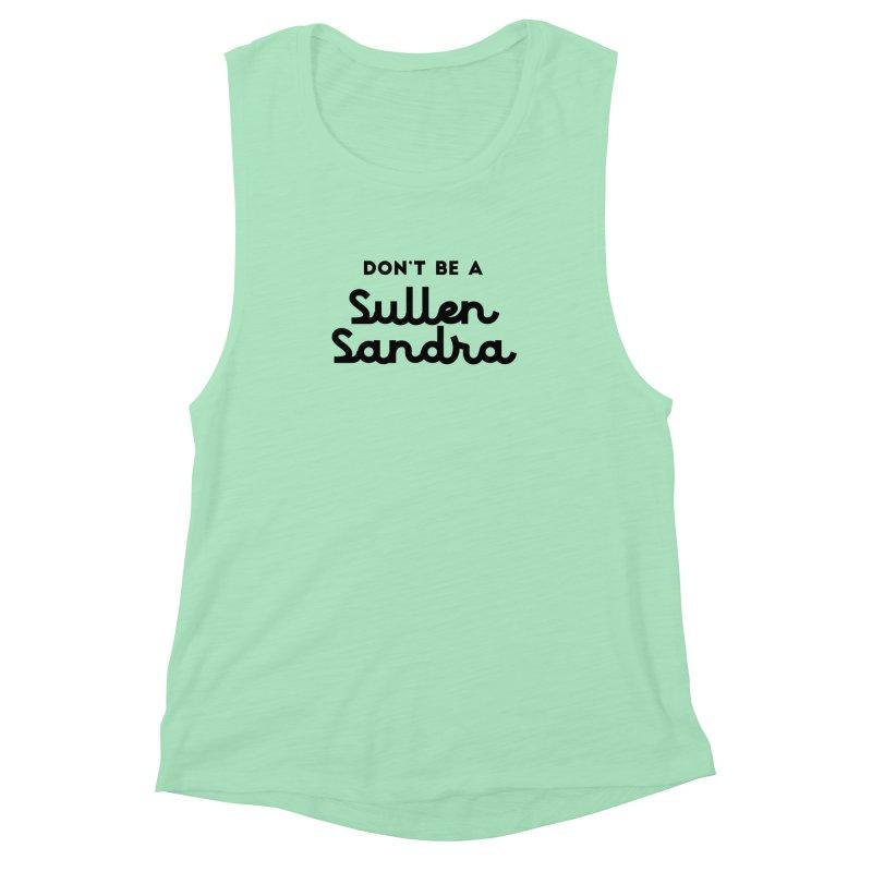 Don't be a Sullen Sandra Women's Muscle Tank by