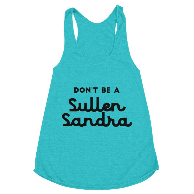 Don't be a Sullen Sandra Women's Racerback Triblend Tank by Pamela Habing's Art