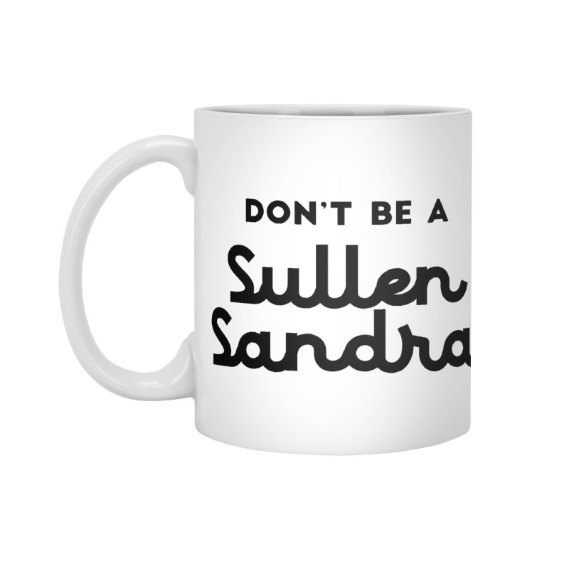 Don't be a Sullen Sandra Accessories Mug by