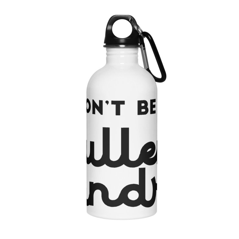 Don't be a Sullen Sandra Accessories Water Bottle by