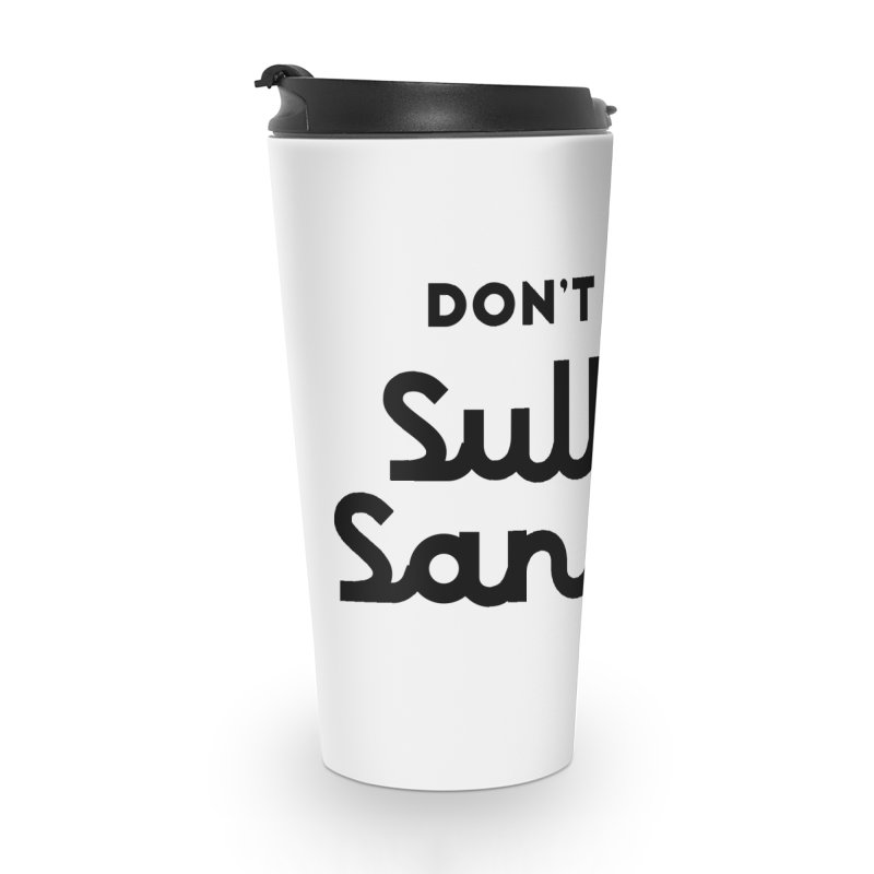 Don't be a Sullen Sandra Accessories Travel Mug by