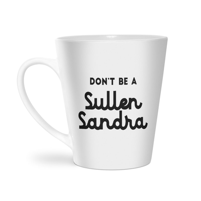 Don't be a Sullen Sandra Accessories Latte Mug by