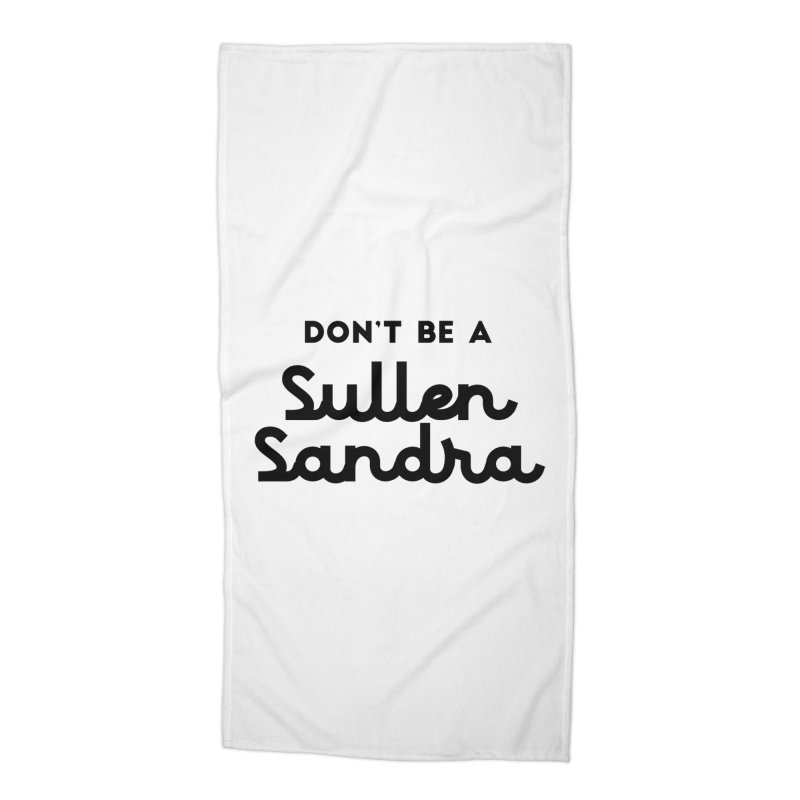 Don't be a Sullen Sandra Accessories Beach Towel by