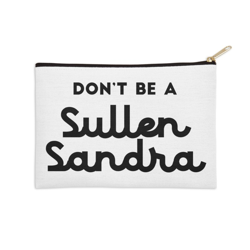 Don't be a Sullen Sandra Accessories Zip Pouch by Pamela Habing's Art