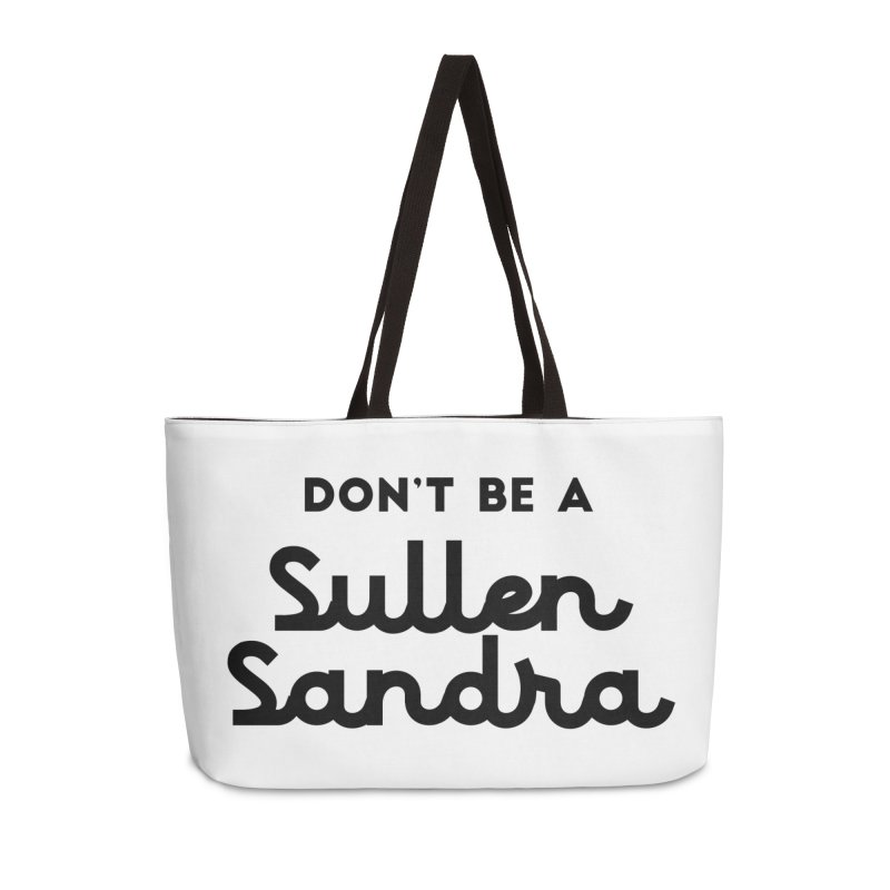 Don't be a Sullen Sandra Accessories Weekender Bag Bag by