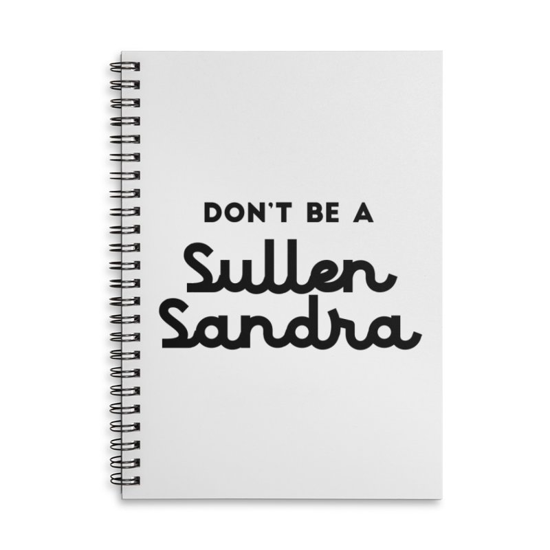 Don't be a Sullen Sandra Accessories Lined Spiral Notebook by