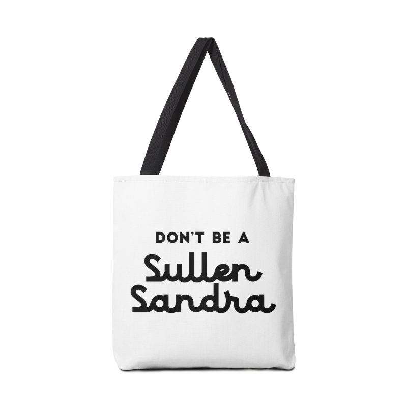 Don't be a Sullen Sandra Accessories Tote Bag Bag by