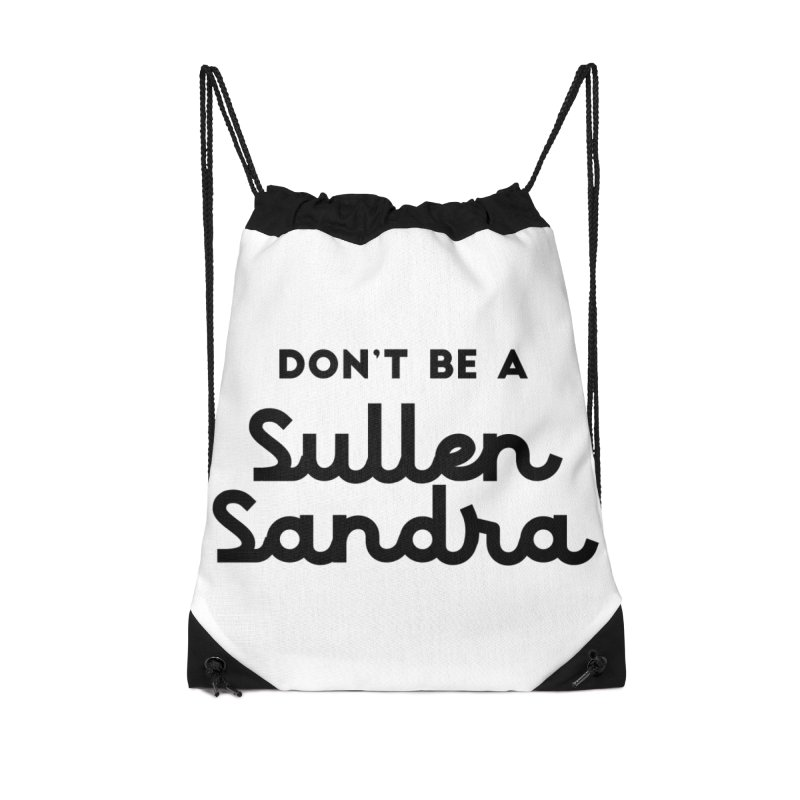 Don't be a Sullen Sandra Accessories Drawstring Bag Bag by