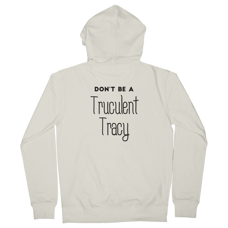 Don't be a Truculent Tracy Women's French Terry Zip-Up Hoody by