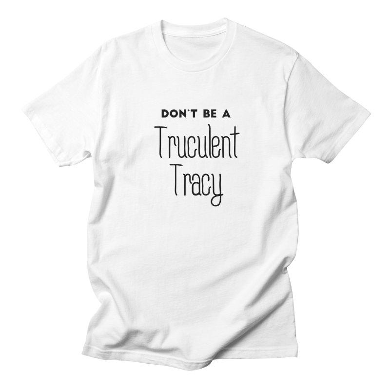 Don't be a Truculent Tracy Women's Regular Unisex T-Shirt by
