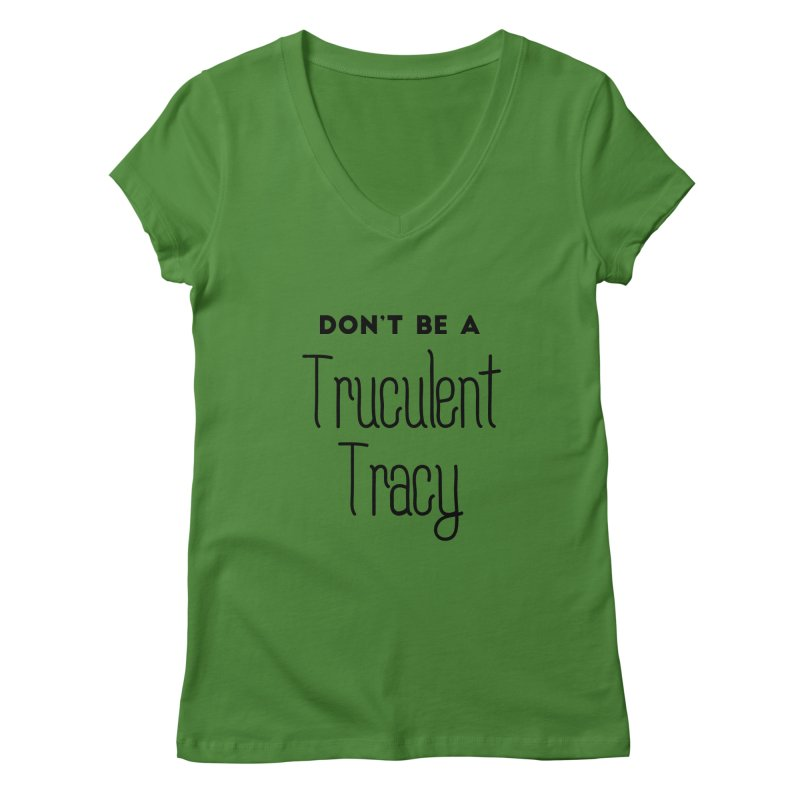 Don't be a Truculent Tracy Women's Regular V-Neck by