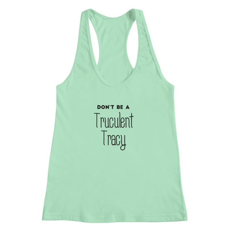 Don't be a Truculent Tracy Women's Racerback Tank by