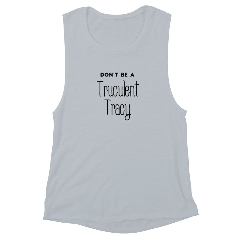 Don't be a Truculent Tracy Women's Muscle Tank by