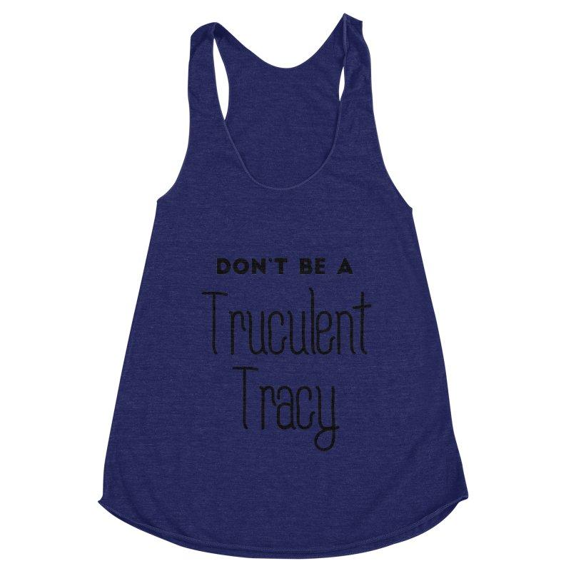 Don't be a Truculent Tracy Women's Racerback Triblend Tank by Pamela Habing's Art