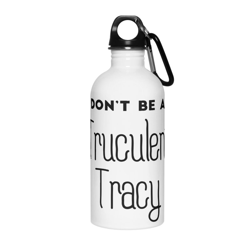Don't be a Truculent Tracy Accessories Water Bottle by