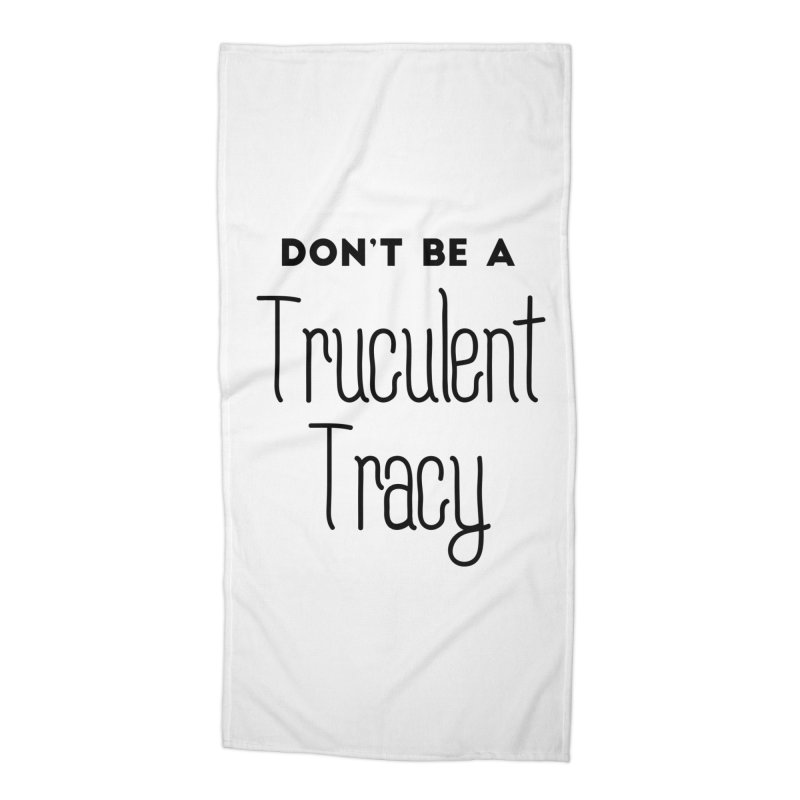 Don't be a Truculent Tracy Accessories Beach Towel by