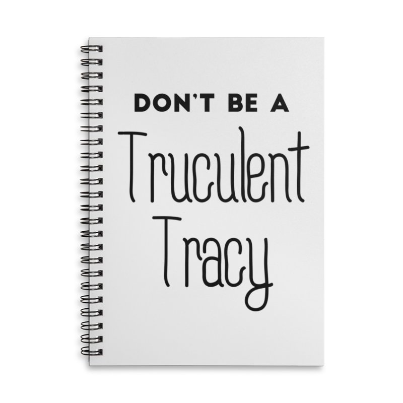 Don't be a Truculent Tracy Accessories Lined Spiral Notebook by
