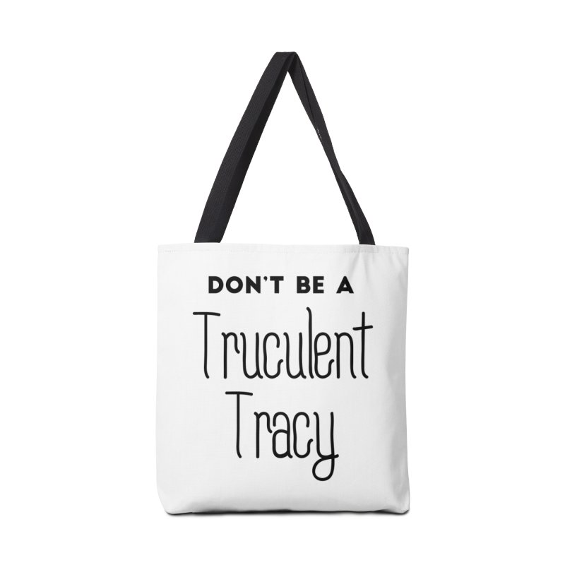 Don't be a Truculent Tracy Accessories Tote Bag Bag by