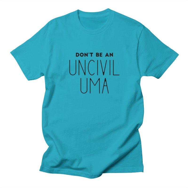 Don't be an Uncivil Uma Women's Regular Unisex T-Shirt by
