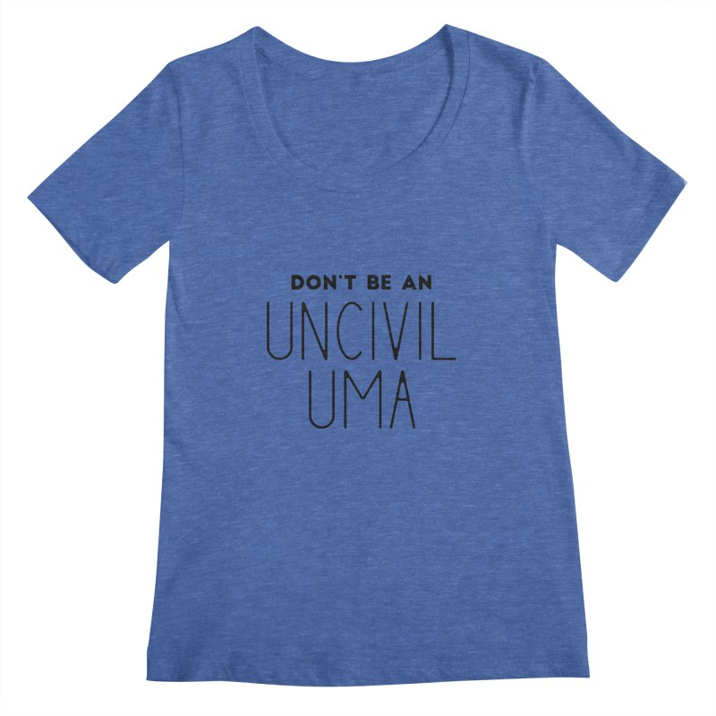 Don't be an Uncivil Uma Women's Regular Scoop Neck by