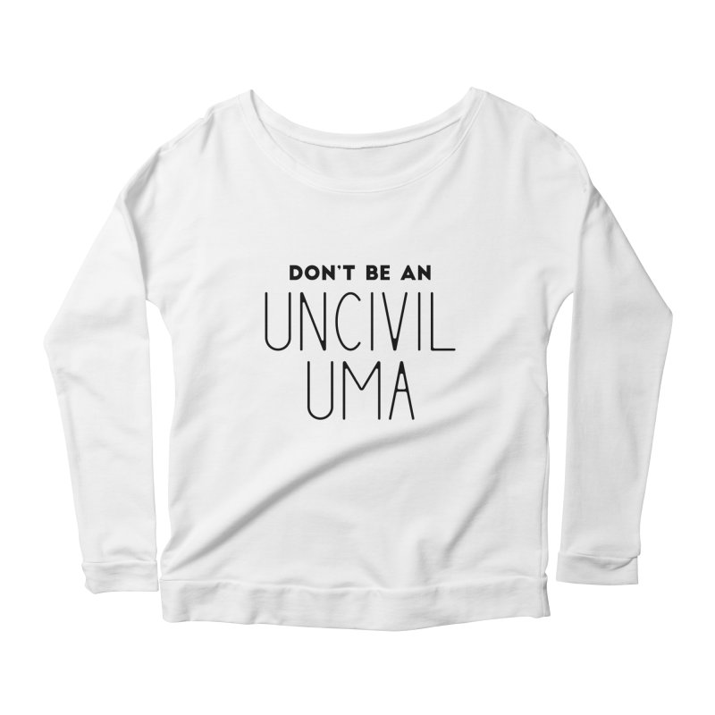 Don't be an Uncivil Uma Women's Scoop Neck Longsleeve T-Shirt by