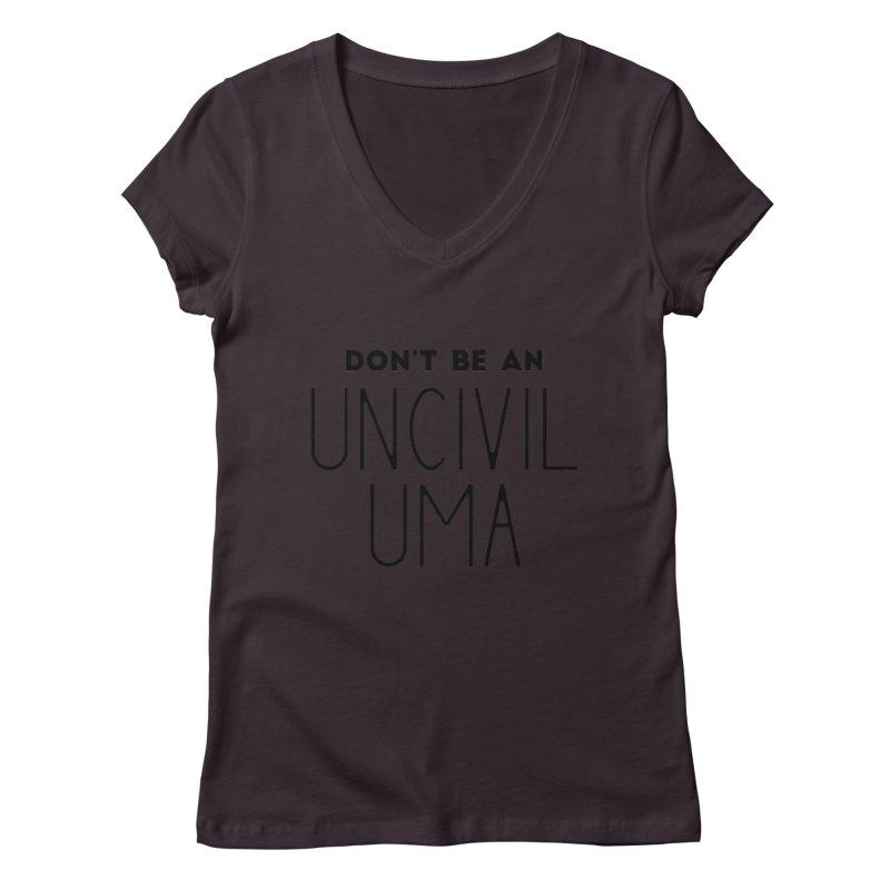 Don't be an Uncivil Uma Women's Regular V-Neck by Pamela Habing's Art