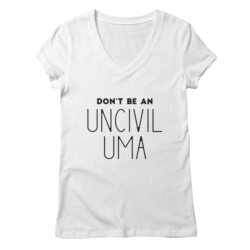 Don't be an Uncivil Uma Women's Regular V-Neck by