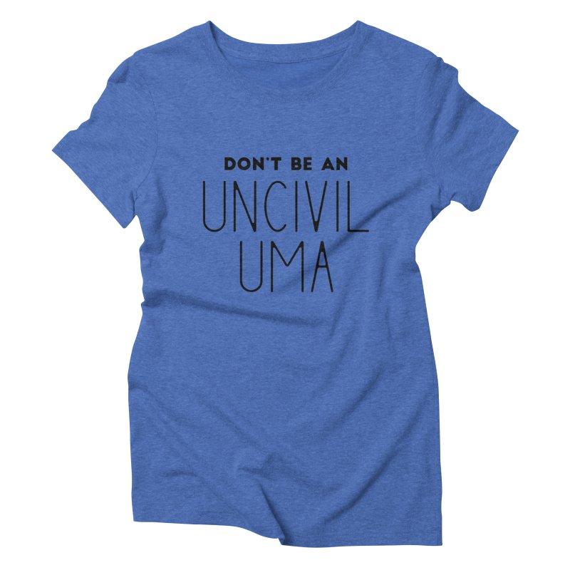 Don't be an Uncivil Uma Women's Triblend T-Shirt by