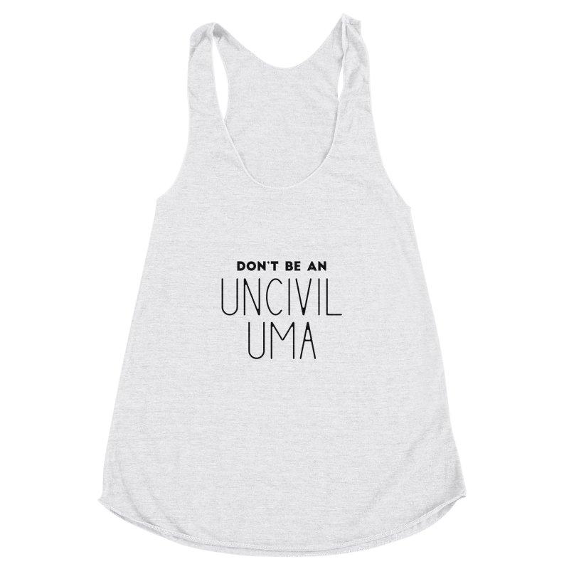 Don't be an Uncivil Uma Women's Racerback Triblend Tank by