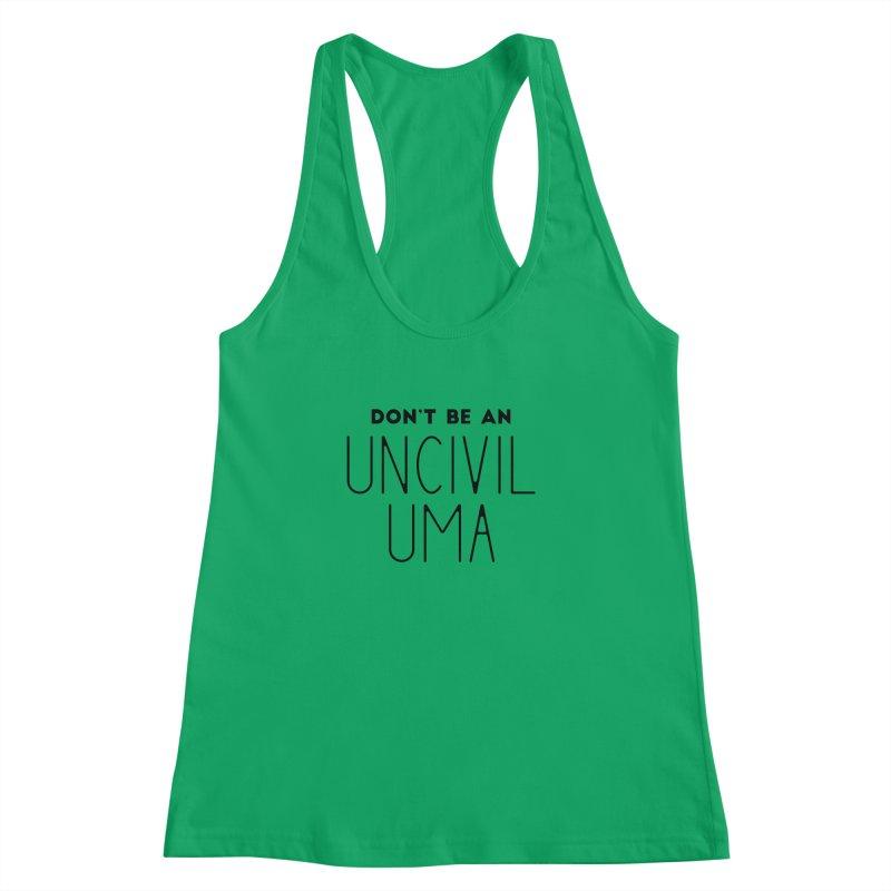 Don't be an Uncivil Uma Women's Racerback Tank by