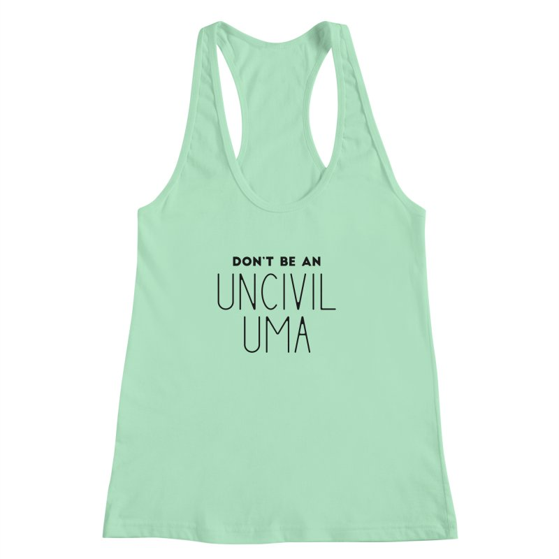 Don't be an Uncivil Uma Women's Racerback Tank by